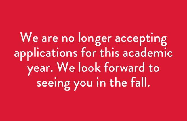 We are no longer accepting applications for this academic year.