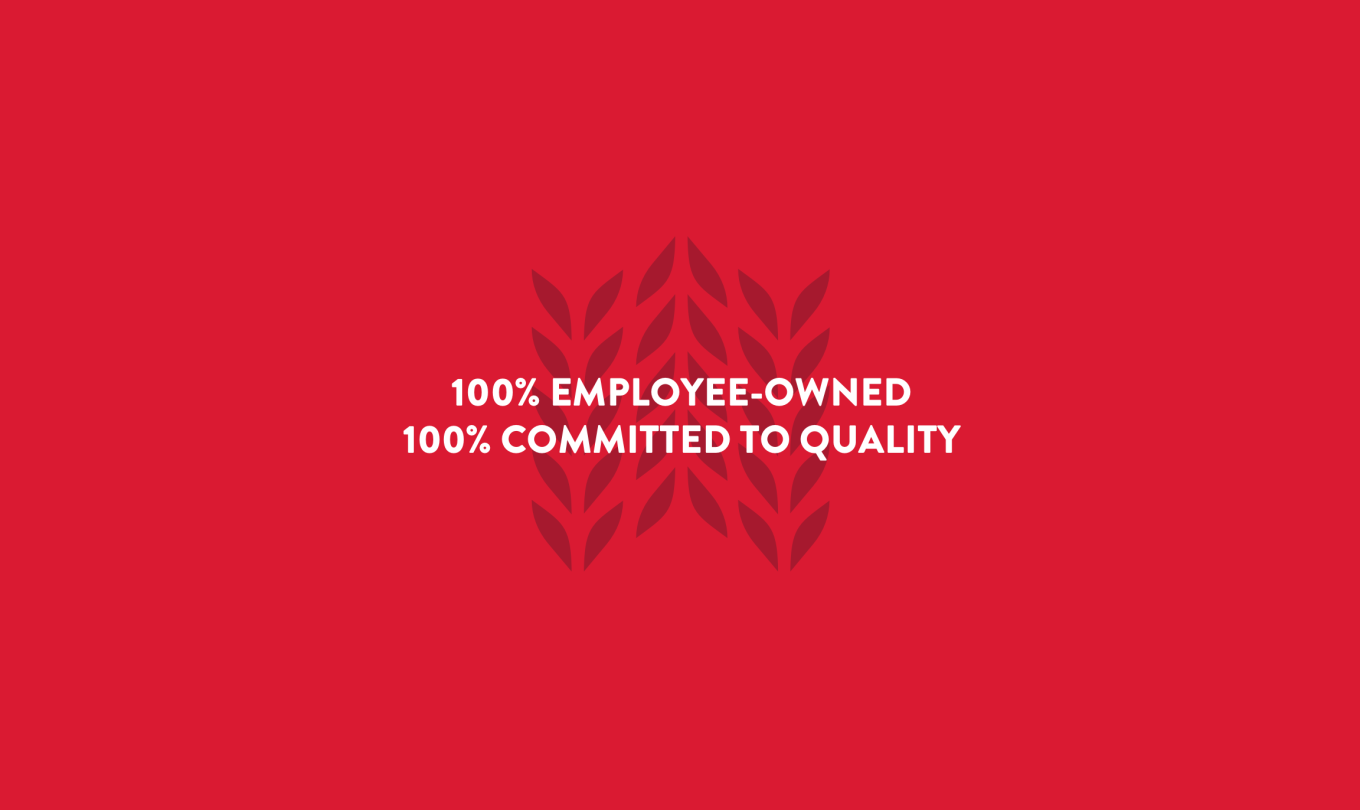 100% Employee-Owned, 100% Committed to Quality